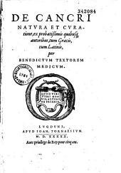 De Cancri natura et curatione, ex probatissimis quibusque autoribus, tum Graecis, tum Latinis, per Benedictum Textorem medicum