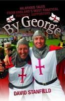 By George   Hilarious Tales from England s Most Fanatical Football Supporters PDF