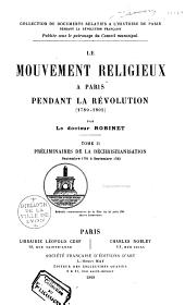 Le mouvement religieux à Paris pendant la Révolution (1789-1801).: Préliminaires de la déchristianisation, septembre 1791 à septembre 1793