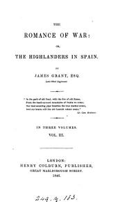 The Romance of War: Or, The Highlanders in Spain, Volume 3