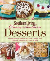 Southern Living Classic Southern Desserts: All-time Favorite Recipes For Cakes, Cookies, Pies, Pudding, Cobblers, Ice Cream & More