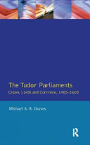 Tudor Parliaments,the Crown,Lords and Commons,1485-1603