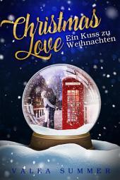 Christmas Love: Ein Kuss zu Weihnachten