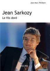 Jean Sarkozy: Le fils doré - Essais - documents