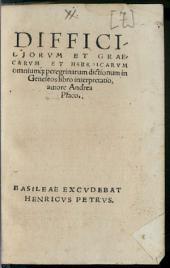 Difficiliorum et graecarum et hebraicarum ... dictionum in Geneseos libro interpretatio