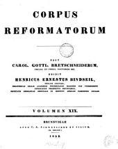 Philippi Melanthonis Opera quae supersunt omnia: Volume 19