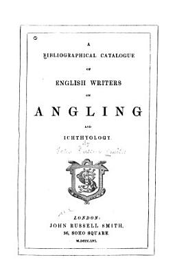 A Bibliographical Catalogue of English Writers on Angling and Ichthyology PDF