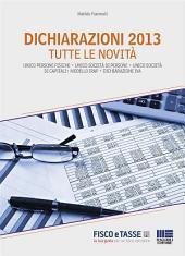 Dichiarazioni 2013: tutte le novità: Unico Persone Fisiche - Unico Società di Persone - Unico Società di Capitali - Modello IRAP - Dichiarazione IVA