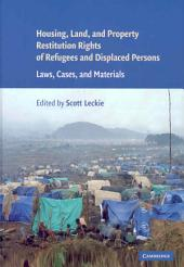 Housing and Property Restitution Rights of Refugees and Displaced Persons: Laws, Cases, and Materials