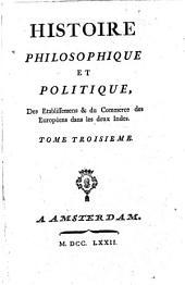 Histoire philosophique et politique, des établissemens & du commerce des Européens dans les deux Indes: Volume3