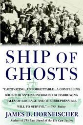 Ship of Ghosts: The Story of the USS Houston, FDR's Legendary Lost Cruiser, and the Epic Saga ofher Survivors