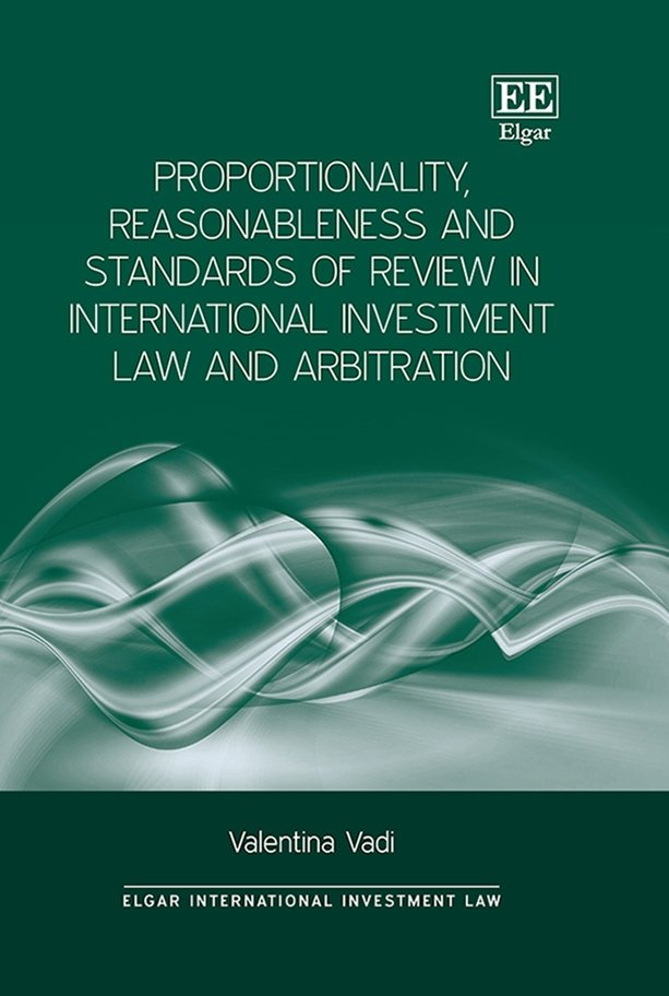 Proportionality, Reasonableness and Standards of Review in International Investment Law and Arbitration