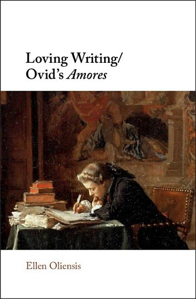 Download Loving Writing Ovid s Amores Book