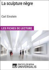 La sculpture nègre de Carl Einstein (Les Fiches de Lecture d'Universalis): (Les Fiches de Lecture d'Universalis)