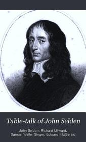 The table-talk of John Selden, with a biogr. preface and notes by S.W. Singer