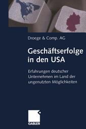 Geschäftserfolge in den USA: Erfahrungen deutscher Unternehmen im Land der ungenutzten Möglichkeiten