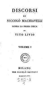 Discorsi sopra la prima deca di Tito Livio: Volume 1