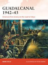 Guadalcanal 1942–43: America's first victory on the road to Tokyo