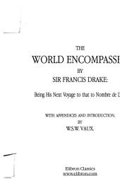 The World Encompassed by Sir Francis Drake: Being His Next Voyage to that to Nombre de Dios : Collated with an Unpublished Manuscript of Francis Fletcher, Chaplain to the Expedition : with Appendices Illustrative of the Same Voyage, and Introduction