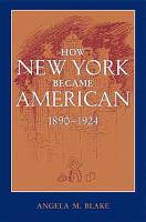 How New York Became American  1890   1924 PDF