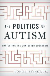 The Politics of Autism: Navigating The Contested Spectrum