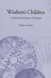 Wisdom's Children: A Christian Esoteric Tradition