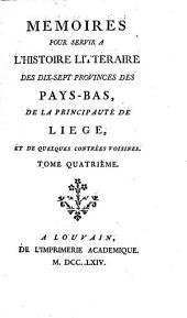 Mémoires pour servir à l'histoire littéraire des dix-sept provinces des Pays-Bas, de la principauté de Liége, et de quelques contrées voisines: Volume4