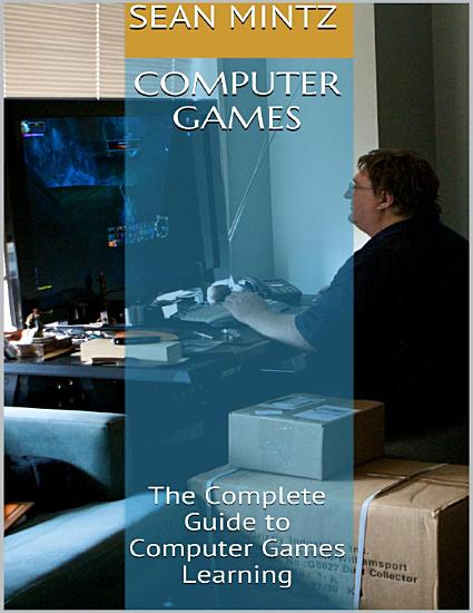 Computer Games  The Complete Guide to Computer Games Learning PDF