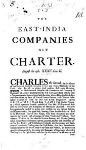 The East India Companies New Charter August the 9th XXXV. Car. II.
