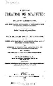 A General Treatise on Statutes: Their Rules of Construction, and the Proper Boundaries of Legislation and of Judicial Interpretation