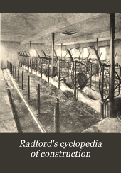 Radford's cyclopedia of construction: carpentry, building and architecture, based on the practical experience of a large staff of experts in actual construction work, Volume 6