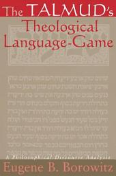 Talmud's Theological Language-Game, The: A Philosophical Discourse Analysis