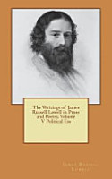 The Writings of James Russell Lowell in Prose and Poetry  Volume V Political Ess PDF