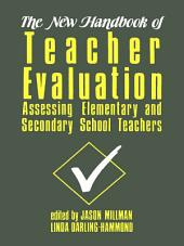 The New Handbook of Teacher Evaluation: Assessing Elementary and Secondary School Teachers