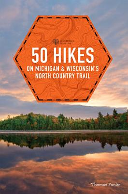 50 Hikes on Michigan   Wisconsin s North Country Trail  Explorer s 50 Hikes