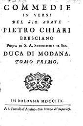 Commedie in versi del Sig. Abate Pietro Chiari Bresciano ; Tomo primo: Volume 1