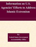 Information on U  S  Agencies  Efforts to Address Islamic Extremism