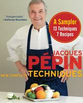 Jacques Pépin New Complete Techniques Sampler: A Sampler: 7 Recipes, 13 Techniques
