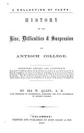 A Collection of Facts: History of the Rise, Difficulties & Suspension of Antioch College. Containing Letters and Statements from Professors Horace Mann, W. H. Doherty, T. Holmes...