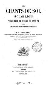 Les chants de Sôl, Sôlar liod, poëme tiré de l'Edda de Saemund, publ. avec une tr. et un comm. par F. G. Bergmann