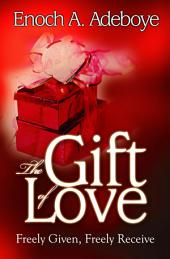 The Gift of Love: Freely Given, Freely Receive