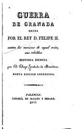 Guerra de Granada: Hecha por el rey D. Felipe II contra los Moriscos de aquel reino, sus rebeldes