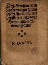 Drey Schrifften vonn des Eerwirdigen Herren Doctor Martin Luthers Christlichem abschid und Sterben, auch Eerlichem begrebnuß