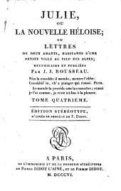 Julie, ou La nouvelle Héloïse; ou Lettres de deux amants, habitants d'une petite ville au pied des Alpes recueillies et publiées par J. J. Rousseau: T. 4