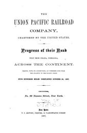 The Union Pacific Railroad Company: Chartered by the United States. Progress of Their Road West from Omaha, Nebraska, Across the Continent. Making, with Its Connections, an Unbroken Line from the Atlantic to the Pacific Ocean. 500 Miles Completed October 25, 1867 ...