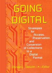 Going Digital: Strategies for Access, Preservation, and Conversion of Collections to a Digital Format