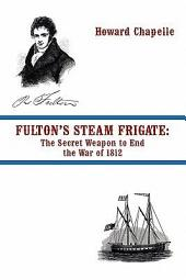 Fulton's Steam Frigate: The Secret Weapon to End the War of 1812