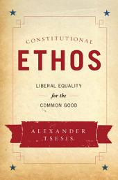 Constitutional Ethos: Liberal Equality for the Common Good