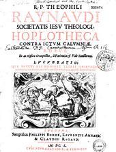 R. P. Theophili Raynaudi,... Hoplotheca contra ictum calumniae... lucubratio qua sancti Dei homines tetris quibusque columnis, citra noxam, nec non cum labe temporaria patuisse, demonstratus