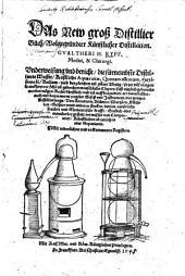 Das new groß Distillier Buch, wolgegründter künstlicher Distillation Gualtheri H. Ryff: Underweisung und Bericht, die fürnembste distillierte Wasser, kostliche Aquas vitae, Quintam essentiam, heylsame Öl, Balsam ... recht künstlich, und vil auff bequemere Art dann bißher ... von Kreuttern, Blumen, Wurtzlen, Früchten, Gethier unnd anderen Stucken ... abzuziehen oder separieren ; mit ordenlichen und volkommenen Registern